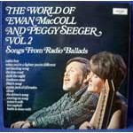 The World Of Ewan MacColl and Peggy Seeger Vol.2: Songs From Radio Ballads
