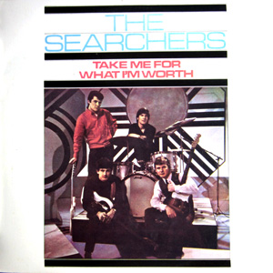 SEARCHERS - Take Me For What I'm Worth Record